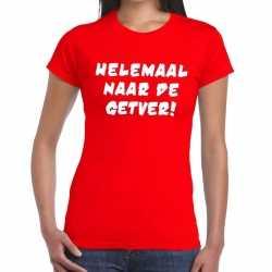 Toppers helemaal naar de getver tekst t shirt rood dames